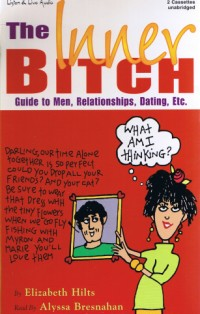 The Inner Bitch Guide To Men, Relationships, Dating, Etc. [2CS]