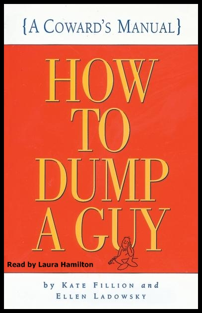 How To Dump A Guy: A Coward's Guide [2CS]