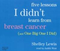 Five Lessons I Didn\'t Learn From Breast Cancer [5CD]