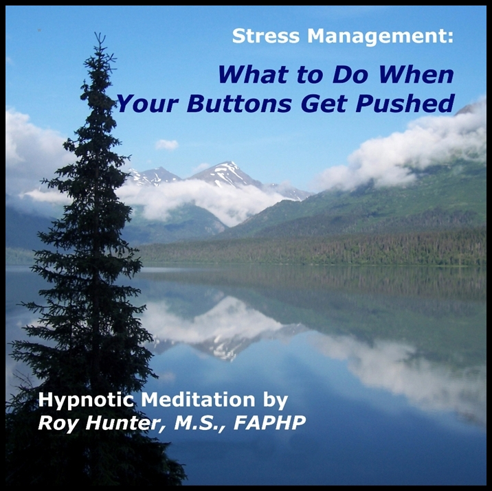 Managing Stress: What To Do When Your Buttons Get Pushed [DD]