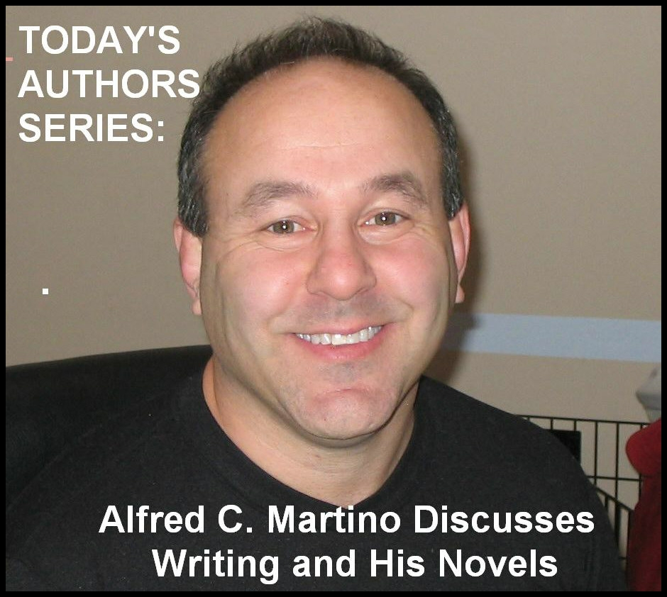 Today's Authors Series:  Alfred C. Martino Discusses Writing and His Novels [DD]