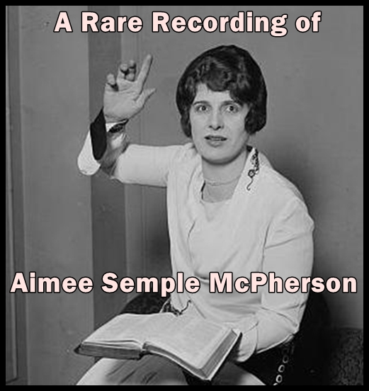 A Rare Recording of Aimee Semple McPherson [DD]
