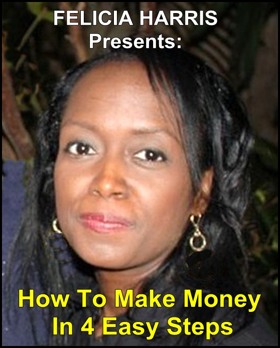 Felicia Harris Presents: How To Make Money In 4 Easy Steps