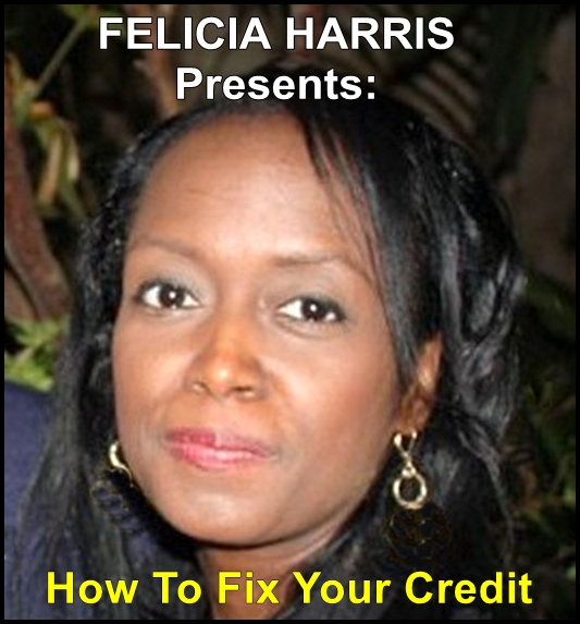 Felicia Harris Presents: How To Fix Your Credit