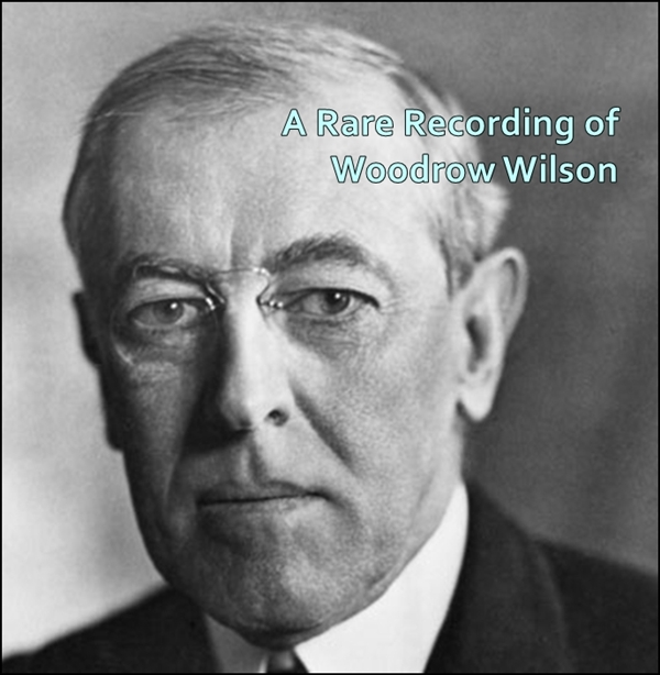 A Rare Recording of Woodrow Wilson [DD]