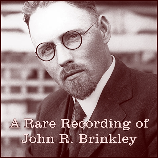 A Rare Recording of John R. Brinkley [DD]