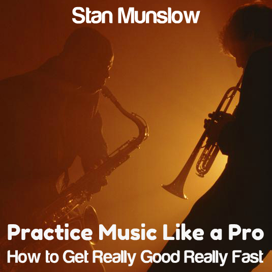 Practice Music Like A Pro: How to Get Really Good Really Fast [DD]