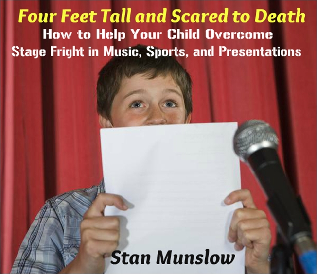 Four Feet Tall and Scared to Death: How to Help Your Child Overcome Stage Fright in Music, Sports, and Presentations [DD]