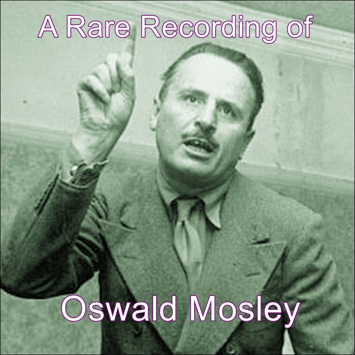A Rare Recording of Oswald Mosley [DD]