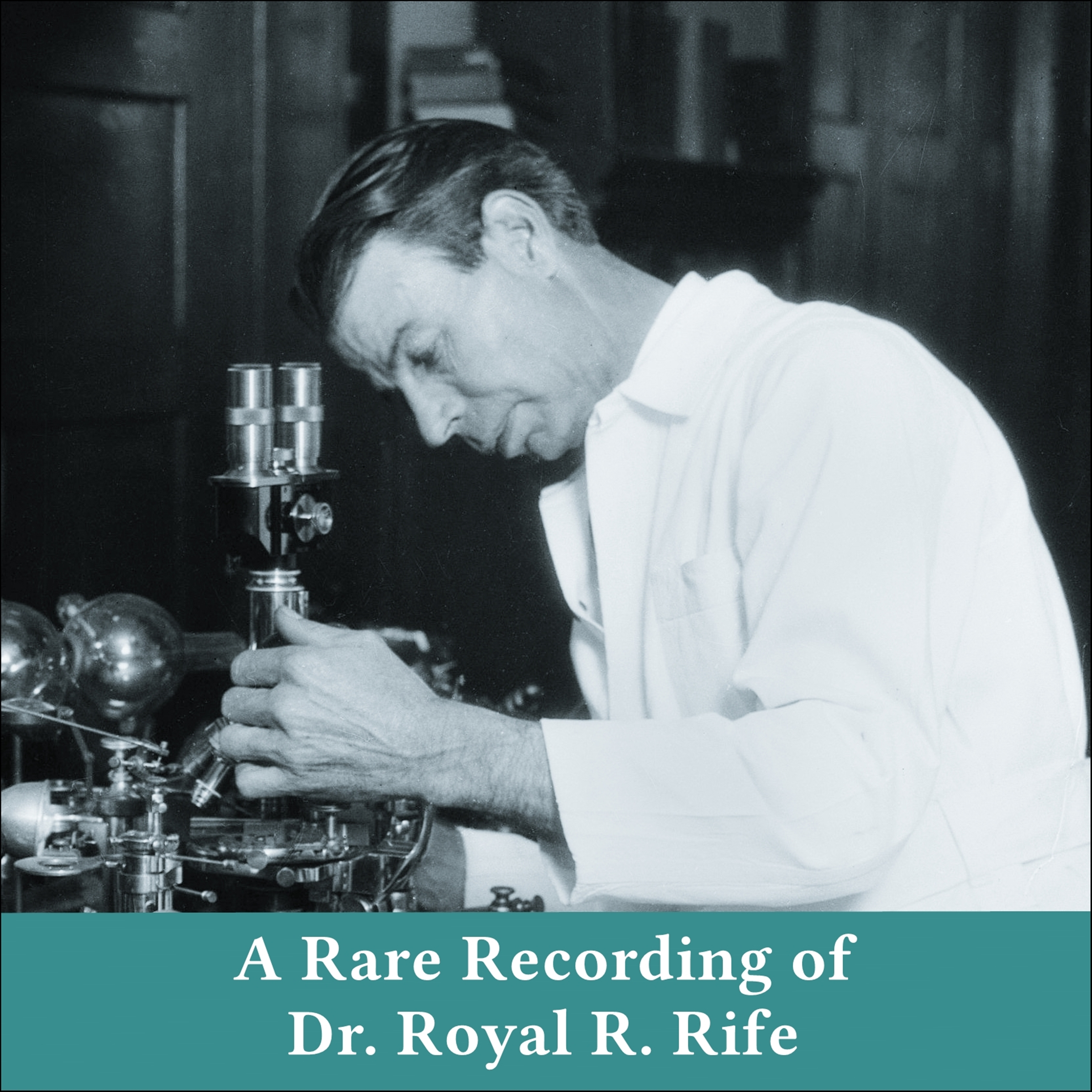 A Rare Recording of Dr. Royal R. Rife [DD]