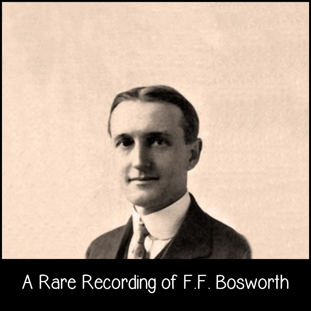 A Rare Recording of F.F. Bosworth [DD]