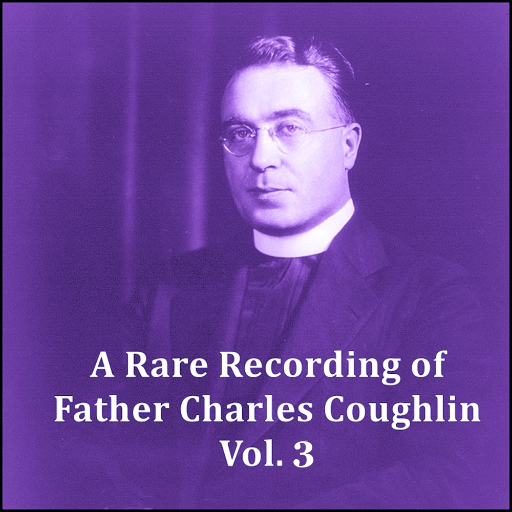 A Rare Recording of Father Charles Coughlin - Vol. 3 [DD]