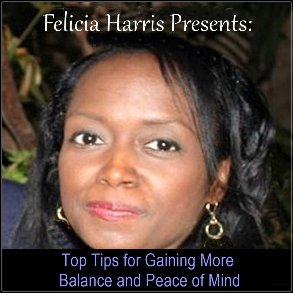 Felicia Harris Presents: Top Tips for Gaining More Balance and Peace of Mind [DD]