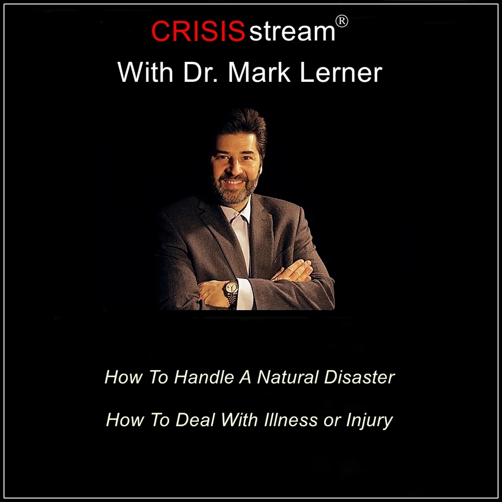 CRISISstream With Dr. Mark Lerner: How To Handle A Natural Disaster, How To Deal With Illness or Injury [DD]