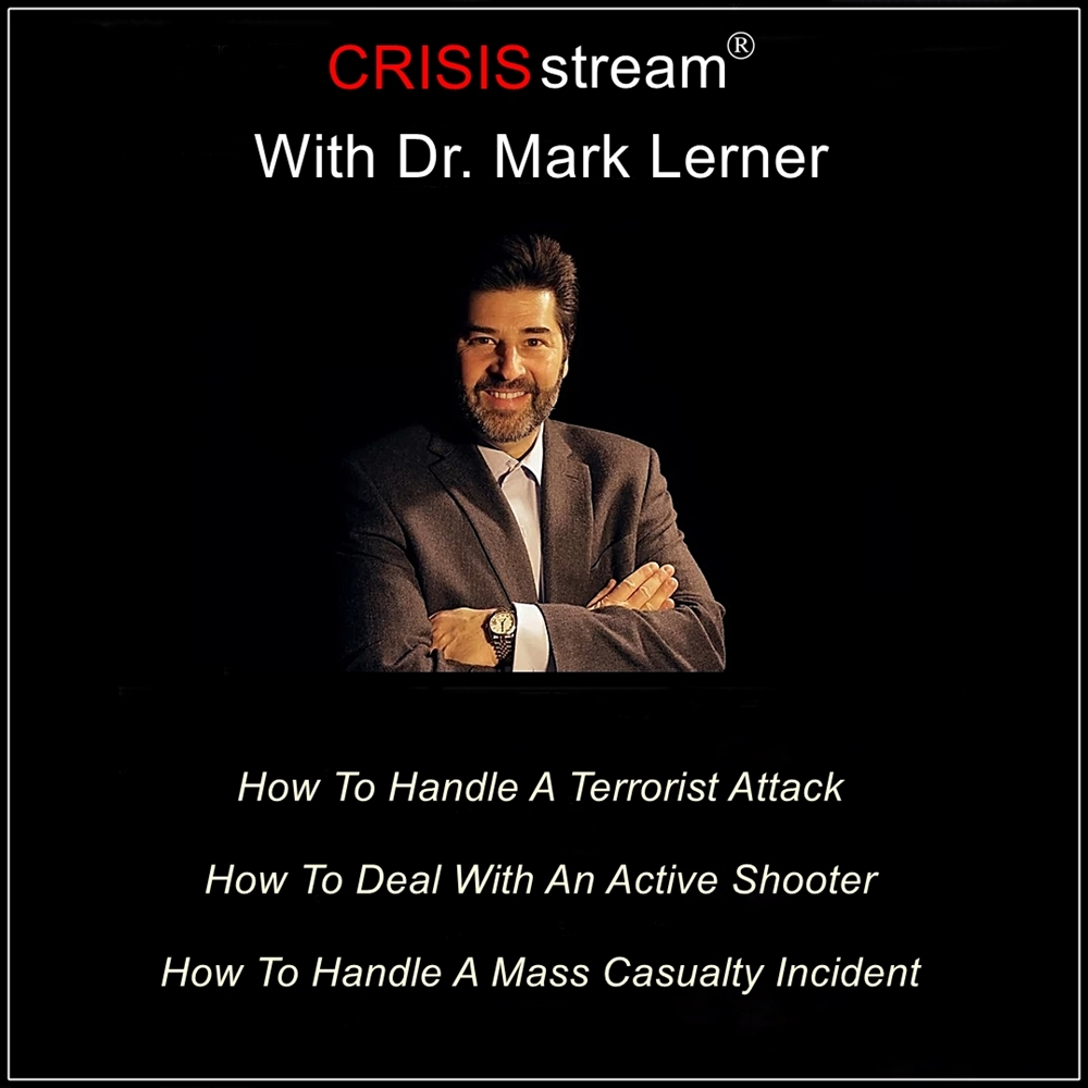 CRISISstream With Dr. Mark Lerner: How To Handle A Terrorist Attack, How To Deal With An Active Shooter, How To Handle A Mass Casualty Incident [DD]